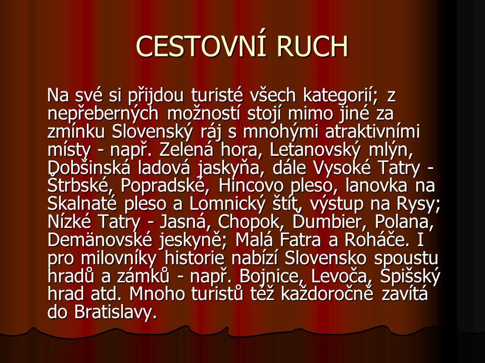 CESTOVNÍ RUCH Na své si přijdou turisté všech kategorií; z nepřeberných možností stojí mimo jiné za zmínku Slovenský ráj s mnohými atraktivními místy - např.