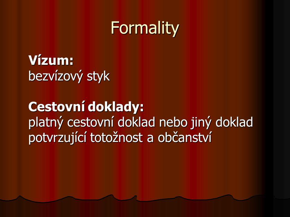 Formality Vízum: bezvízový styk Cestovní doklady: platný cestovní doklad nebo jiný doklad potvrzující totožnost a občanství Vízum: bezvízový styk Cestovní doklady: platný cestovní doklad nebo jiný doklad potvrzující totožnost a občanství