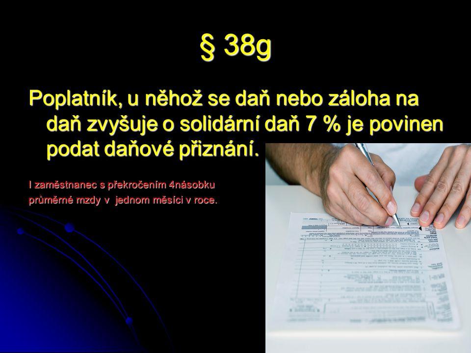 § 38g Poplatník, u něhož se daň nebo záloha na daň zvyšuje o solidární daň 7 % je povinen podat daňové přiznání.