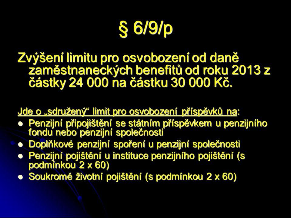 § 6/9/p Zvýšení limitu pro osvobození od daně zaměstnaneckých benefitů od roku 2013 z částky 24 000 na částku 30 000 Kč.