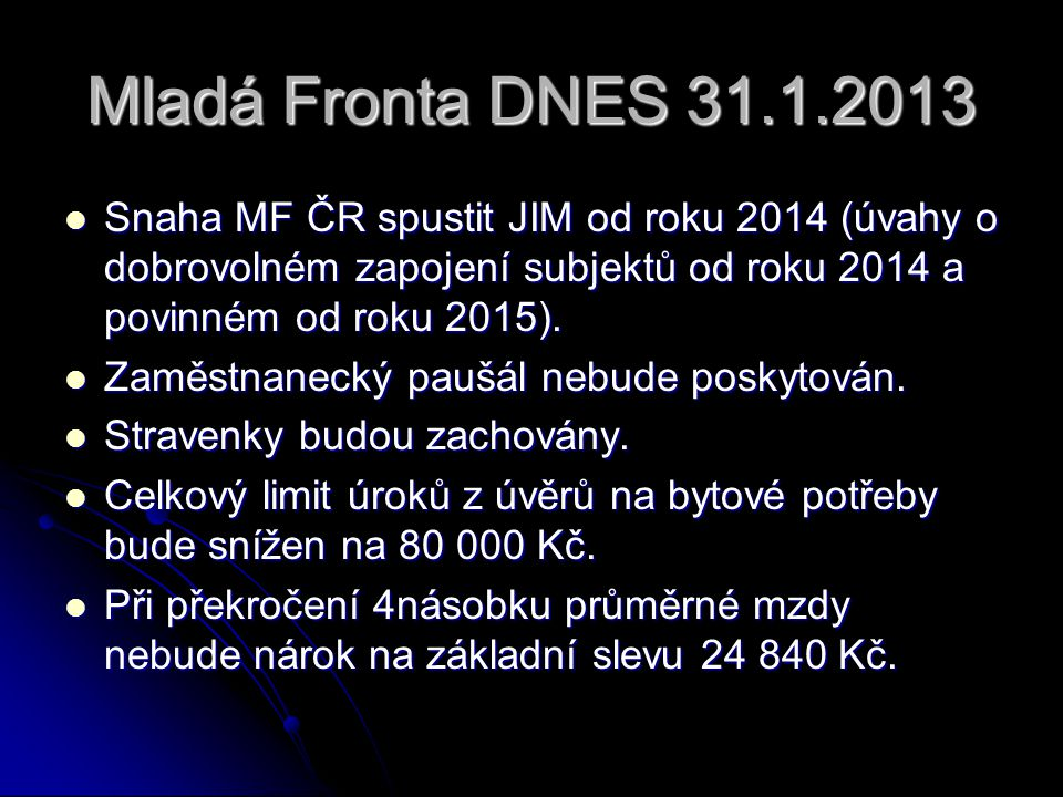 Mladá Fronta DNES 31.1.2013 Snaha MF ČR spustit JIM od roku 2014 (úvahy o dobrovolném zapojení subjektů od roku 2014 a povinném od roku 2015).