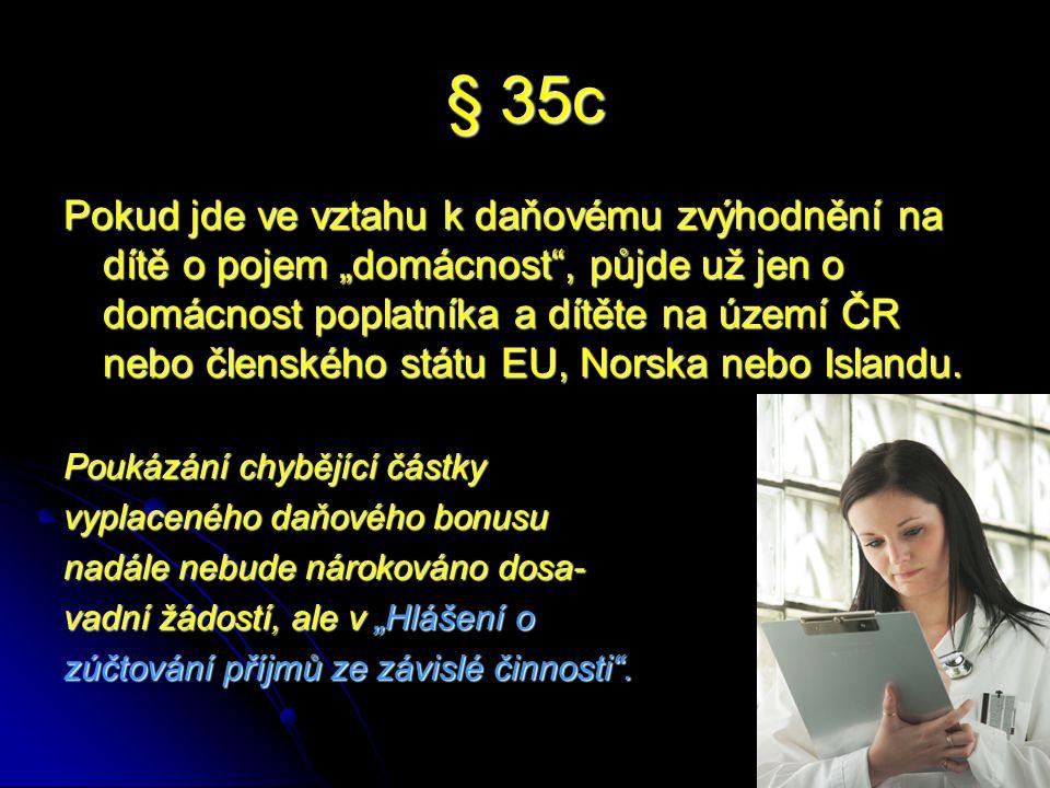 """§ 35c Pokud jde ve vztahu k daňovému zvýhodnění na dítě o pojem """"domácnost , půjde už jen o domácnost poplatníka a dítěte na území ČR nebo členského státu EU, Norska nebo Islandu."""