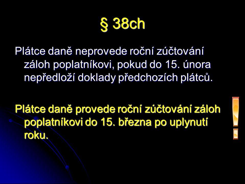 § 38ch Plátce daně neprovede roční zúčtování záloh poplatníkovi, pokud do 15.