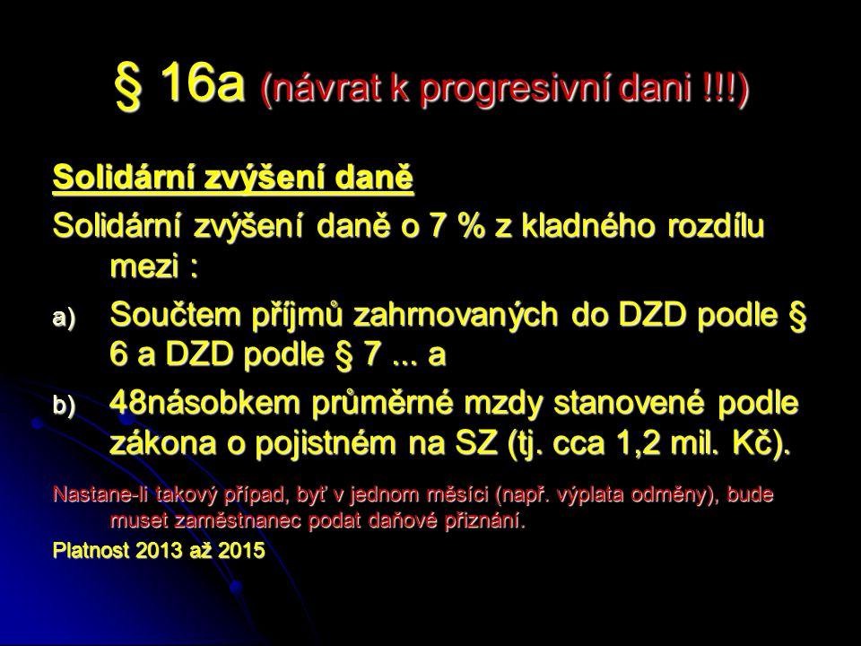 § 16a (návrat k progresivní dani !!!) Solidární zvýšení daně Solidární zvýšení daně o 7 % z kladného rozdílu mezi : a) Součtem příjmů zahrnovaných do DZD podle § 6 a DZD podle § 7...