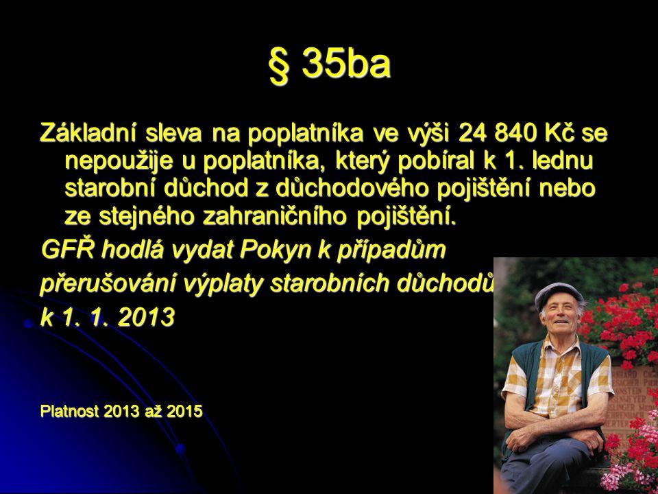 § 35ba Základní sleva na poplatníka ve výši 24 840 Kč se nepoužije u poplatníka, který pobíral k 1.
