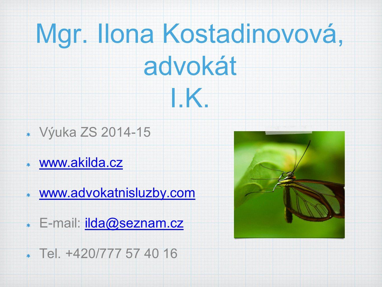 Mgr. Ilona Kostadinovová, advokát I.K. Výuka ZS 2014-15 www.akilda.cz www.advokatnisluzby.com E-mail: ilda@seznam.czilda@seznam.cz Tel. +420/777 57 40