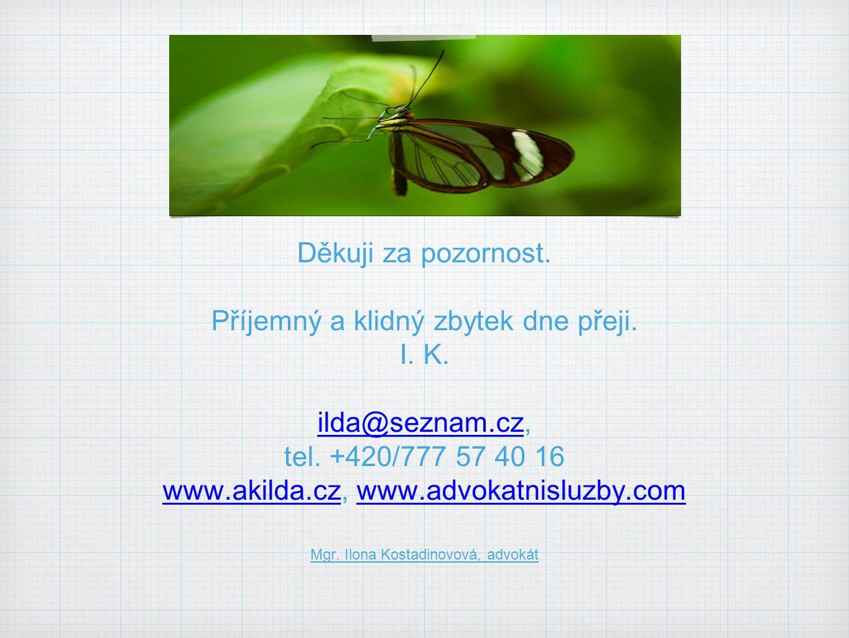 Děkuji za pozornost. Příjemný a klidný zbytek dne přeji. I. K. ilda@seznam.czilda@seznam.cz, tel. +420/777 57 40 16 www.akilda.czwww.akilda.cz, www.ad