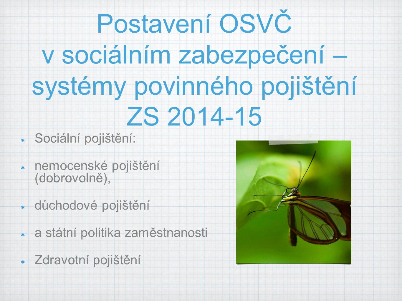 Postavení OSVČ v sociálním zabezpečení – systémy povinného pojištění ZS 2014-15 Sociální pojištění: nemocenské pojištění (dobrovolně), důchodové pojiš