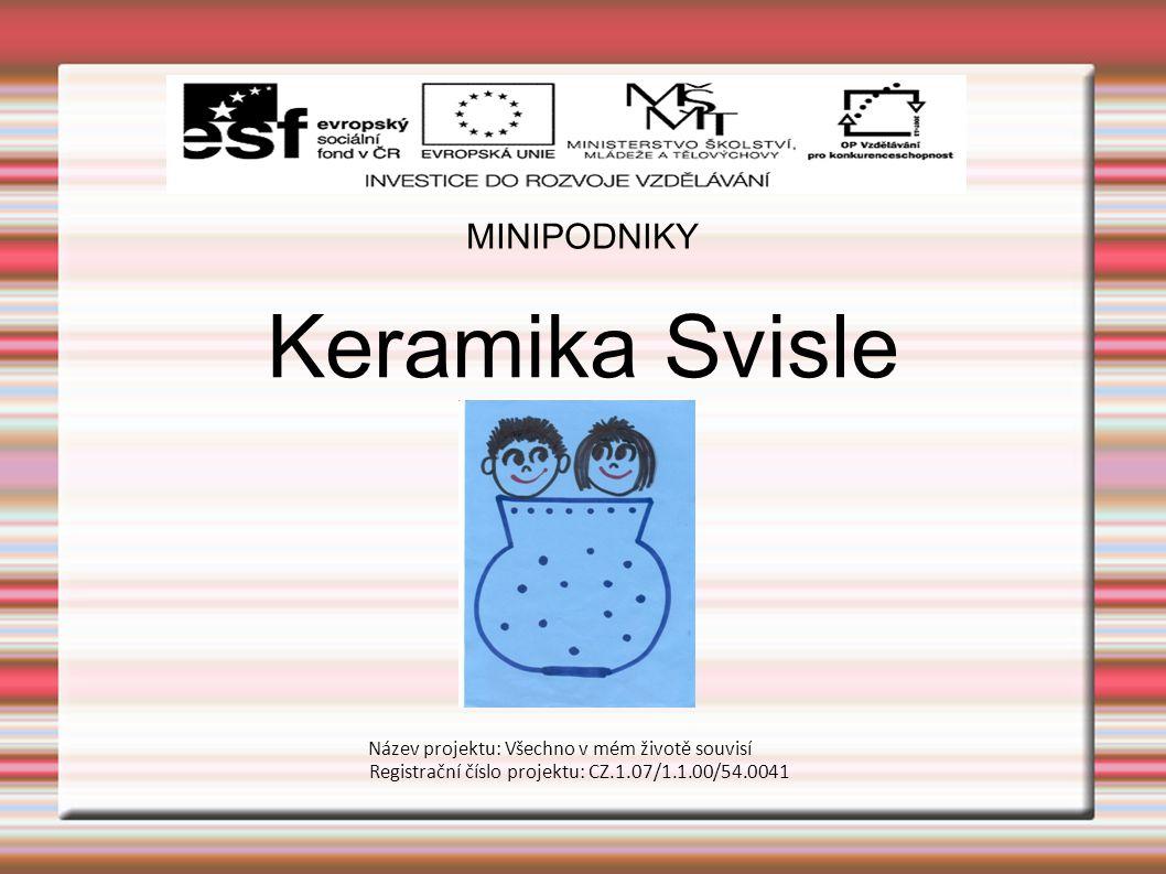MINIPODNIKY Keramika Svisle Název projektu: Všechno v mém životě souvisí Registrační číslo projektu: CZ.1.07/1.1.00/54.0041