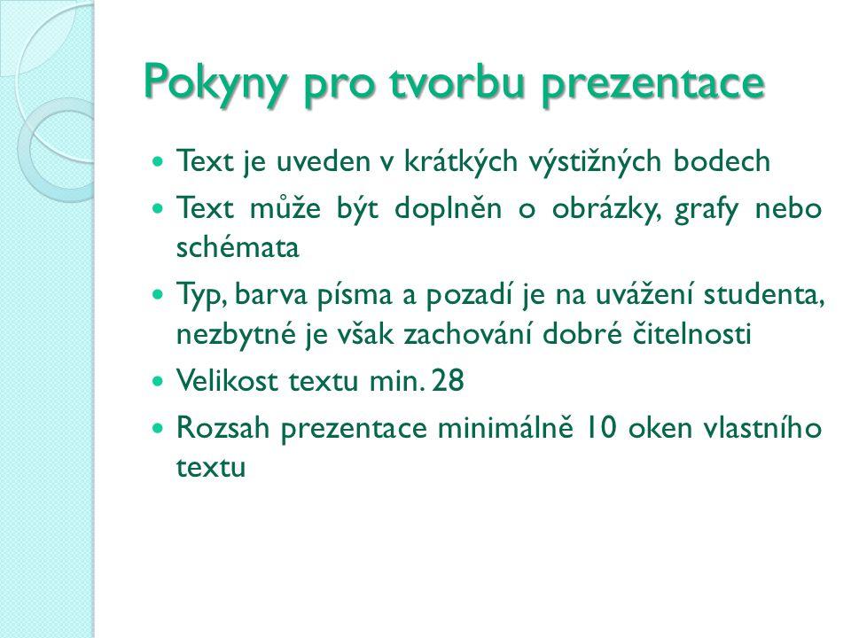 Pokyny pro tvorbu prezentace Text je uveden v krátkých výstižných bodech Text může být doplněn o obrázky, grafy nebo schémata Typ, barva písma a pozad