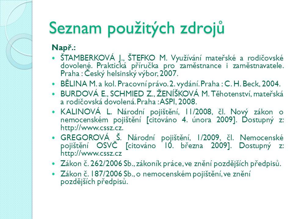 Seznam použitých zdrojů Např.: ŠTAMBERKOVÁ J., ŠTEFKO M. Využívání mateřské a rodičovské dovolené. Praktická příručka pro zaměstnance i zaměstnavatele