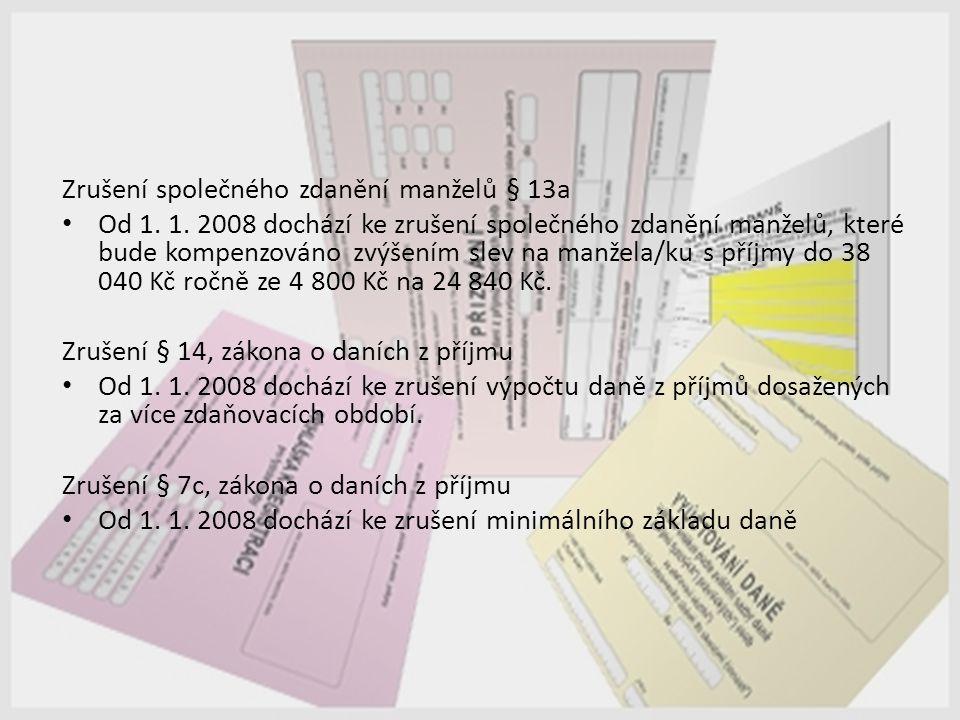 Zrušení společného zdanění manželů § 13a Od 1. 1. 2008 dochází ke zrušení společného zdanění manželů, které bude kompenzováno zvýšením slev na manžela