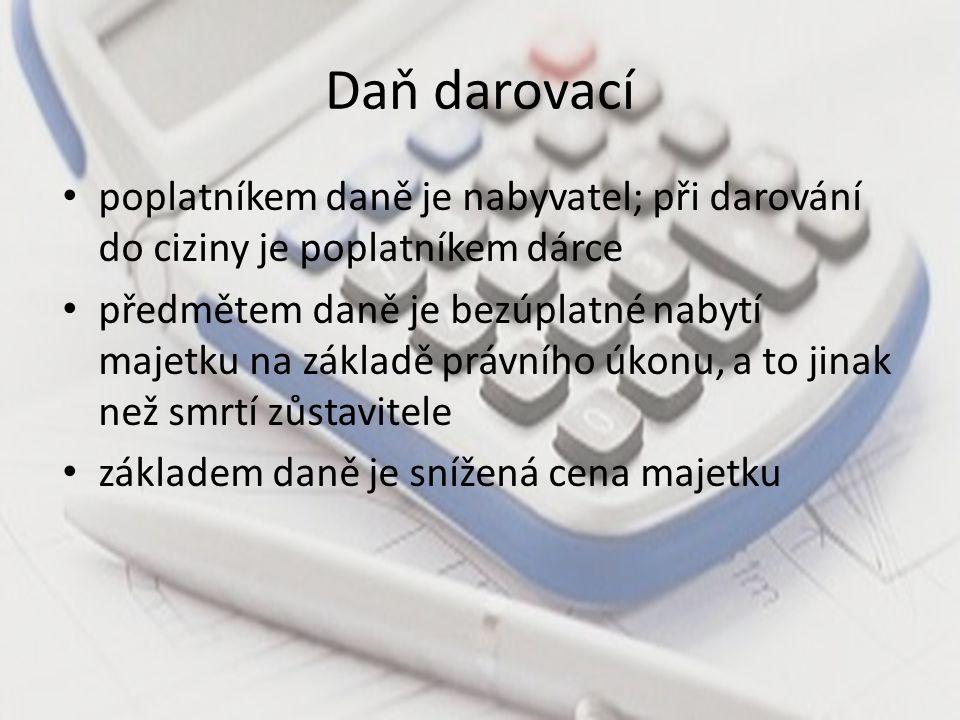 Daň darovací poplatníkem daně je nabyvatel; při darování do ciziny je poplatníkem dárce předmětem daně je bezúplatné nabytí majetku na základě právníh