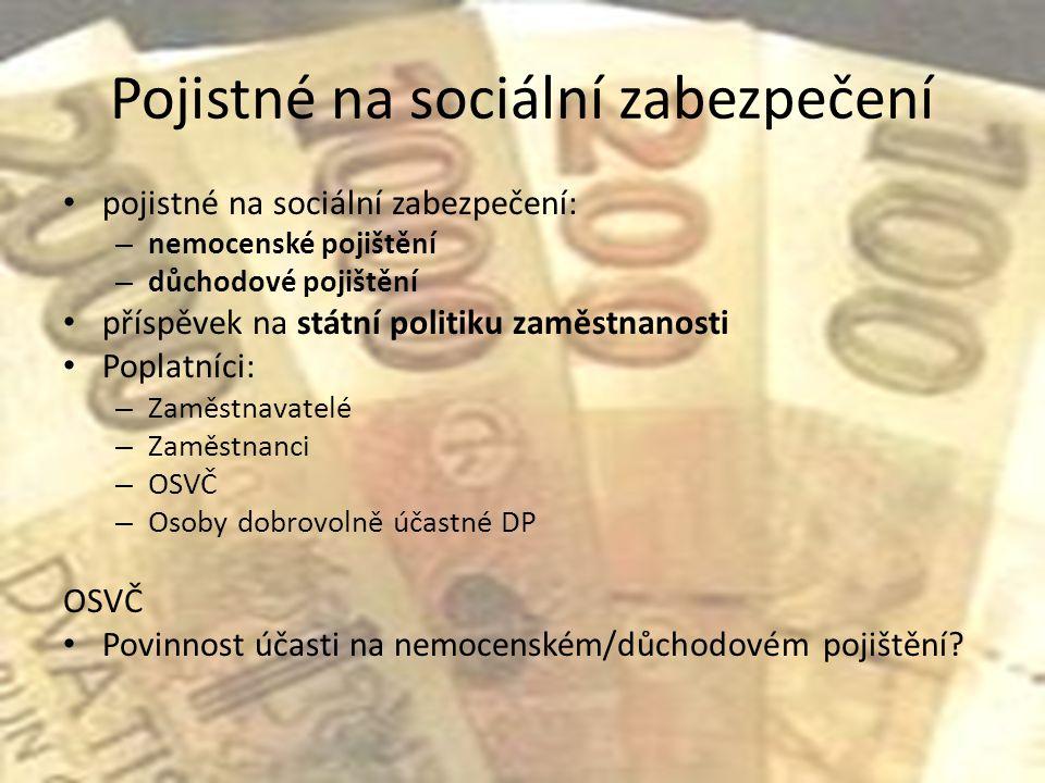 Pojistné na sociální zabezpečení pojistné na sociální zabezpečení: – nemocenské pojištění – důchodové pojištění příspěvek na státní politiku zaměstnan