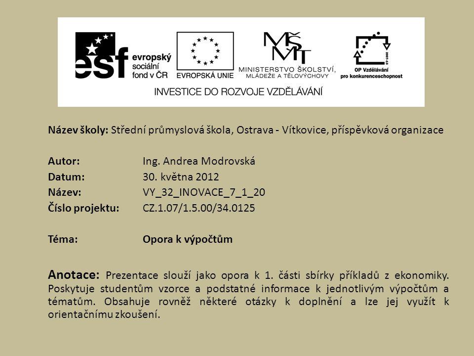 Název školy: Střední průmyslová škola, Ostrava - Vítkovice, příspěvková organizace Autor: Ing. Andrea Modrovská Datum: 30. května 2012 Název: VY_32_IN