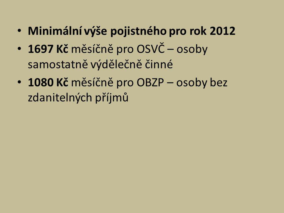 Minimální výše pojistného pro rok 2012 1697 Kč měsíčně pro OSVČ – osoby samostatně výdělečně činné 1080 Kč měsíčně pro OBZP – osoby bez zdanitelných p