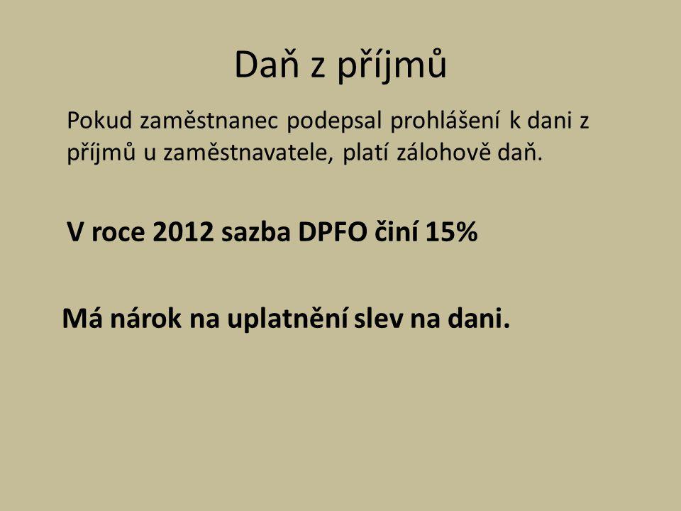 Daň z příjmů Pokud zaměstnanec podepsal prohlášení k dani z příjmů u zaměstnavatele, platí zálohově daň. V roce 2012 sazba DPFO činí 15% Má nárok na u