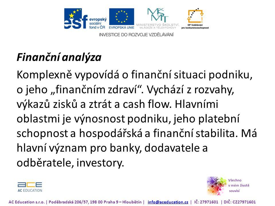 """Finanční analýza Komplexně vypovídá o finanční situaci podniku, o jeho """"finančním zdraví ."""