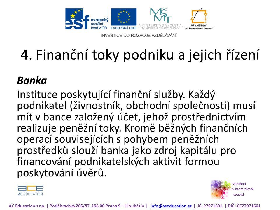 4.Finanční toky podniku a jejich řízení Banka Instituce poskytující finanční služby.