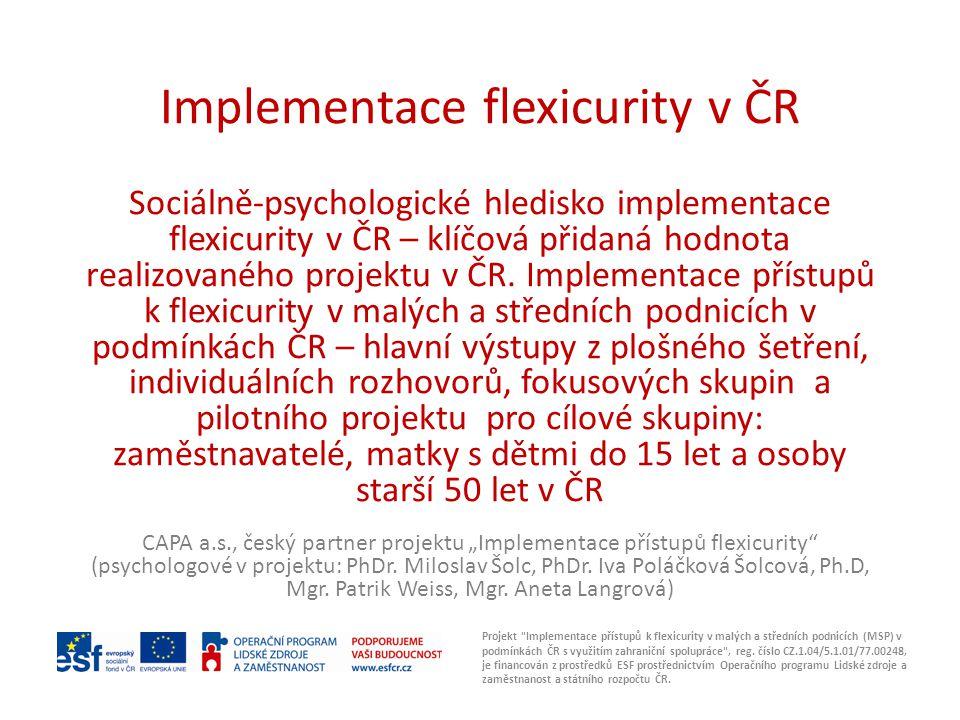 Implementace flexicurity v ČR Sociálně-psychologické hledisko implementace flexicurity v ČR – klíčová přidaná hodnota realizovaného projektu v ČR. Imp