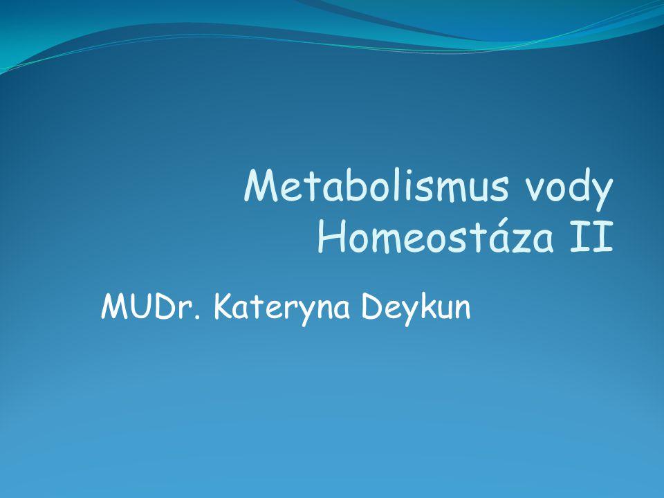 MUDr. Kateryna Deykun Metabolismus vody Homeostáza II