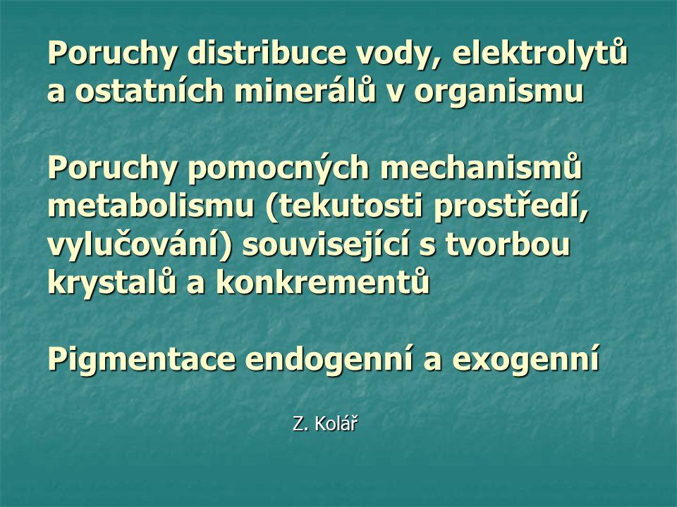Poruchy distribuce vody Souvisí s distribucí elektrolytů (K+fosfáty - intracelulárně, Na +Cl+bikarbonáty+Mg+sulfáty – extracelulárně) 1.