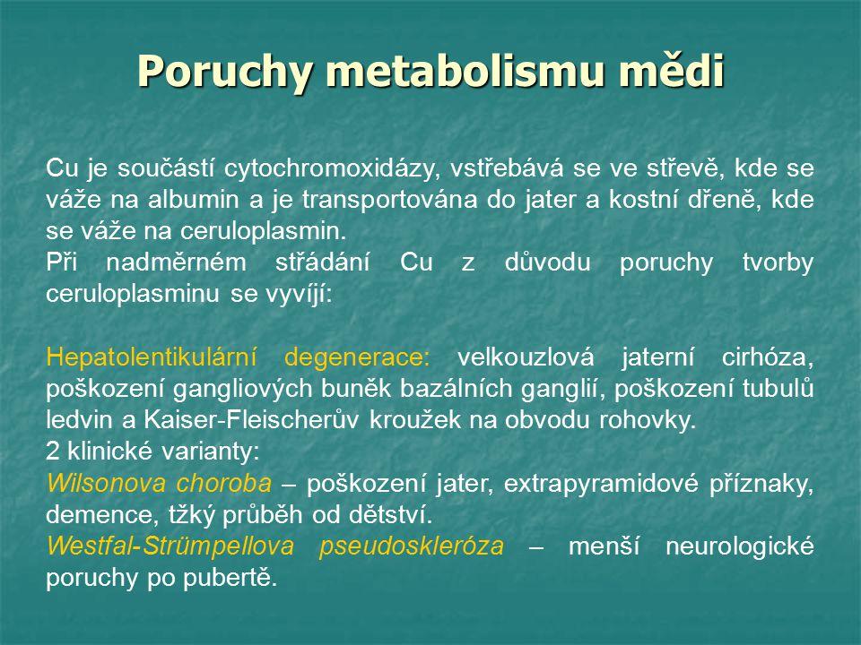 Poruchy metabolismu mědi Cu je součástí cytochromoxidázy, vstřebává se ve střevě, kde se váže na albumin a je transportována do jater a kostní dřeně,