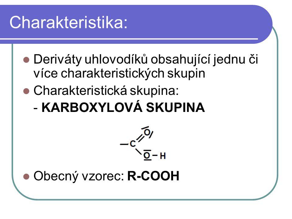 Charakteristika Podle počtu karboxylových skupin: Jednosytné (monokarboxylové) Vícesytné (di-, trikarboxylové, atd.) Vyšší monokarboxylové kyseliny nazýváme mastné, neb jsou součástí tuků a olejů