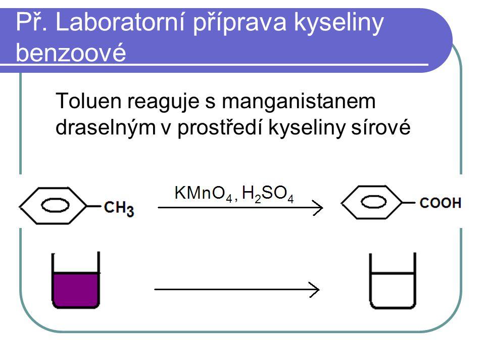 Př. Laboratorní příprava kyseliny benzoové Toluen reaguje s manganistanem draselným v prostředí kyseliny sírové