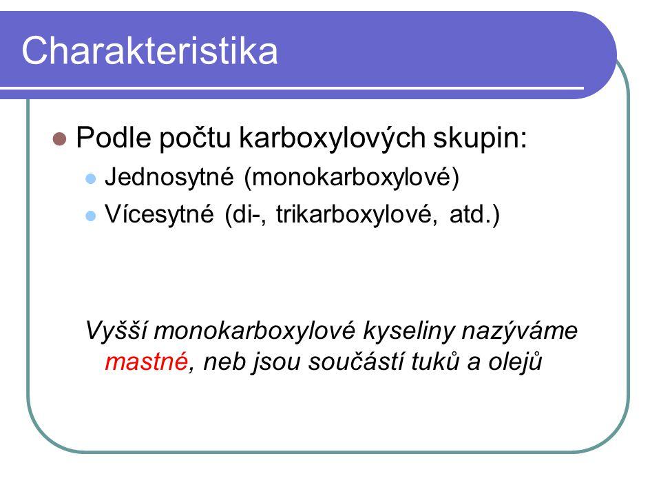 Charakteristika Podle počtu karboxylových skupin: Jednosytné (monokarboxylové) Vícesytné (di-, trikarboxylové, atd.) Vyšší monokarboxylové kyseliny na