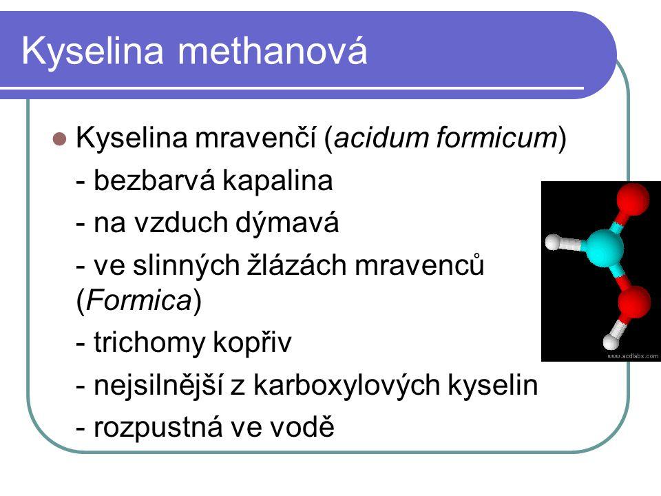 Kyselina methanová Kyselina mravenčí (acidum formicum) - bezbarvá kapalina - na vzduch dýmavá - ve slinných žlázách mravenců (Formica) - trichomy kopř