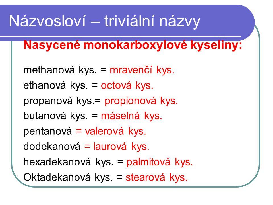 Názvosloví – triviální názvy Nasycené dikarboxylové kyseliny: Ethandiová kys.