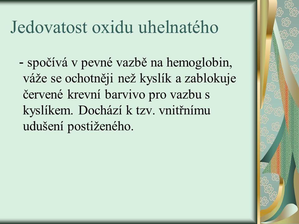 Jedovatost oxidu uhelnatého - spočívá v pevné vazbě na hemoglobin, váže se ochotněji než kyslík a zablokuje červené krevní barvivo pro vazbu s kyslíke