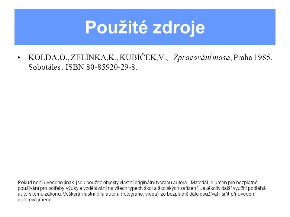 Použité zdroje KOLDA,O., ZELINKA,K., KUBÍČEK,V., Zpracování masa, Praha 1985.