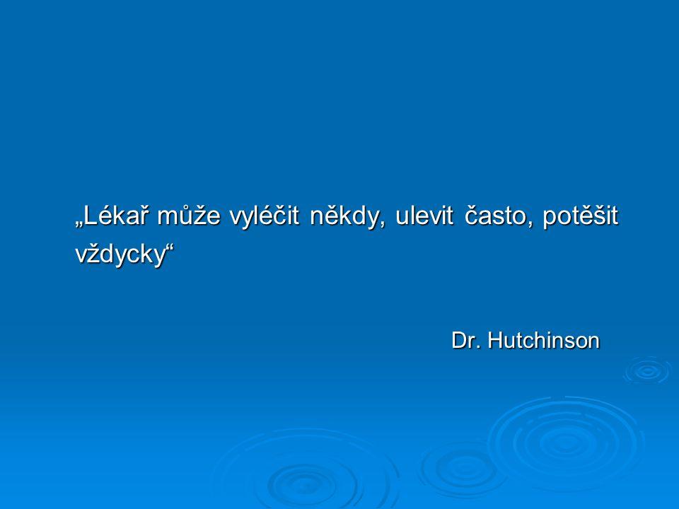 """""""Lékař může vyléčit někdy, ulevit často, potěšit vždycky Dr. Hutchinson Dr. Hutchinson"""