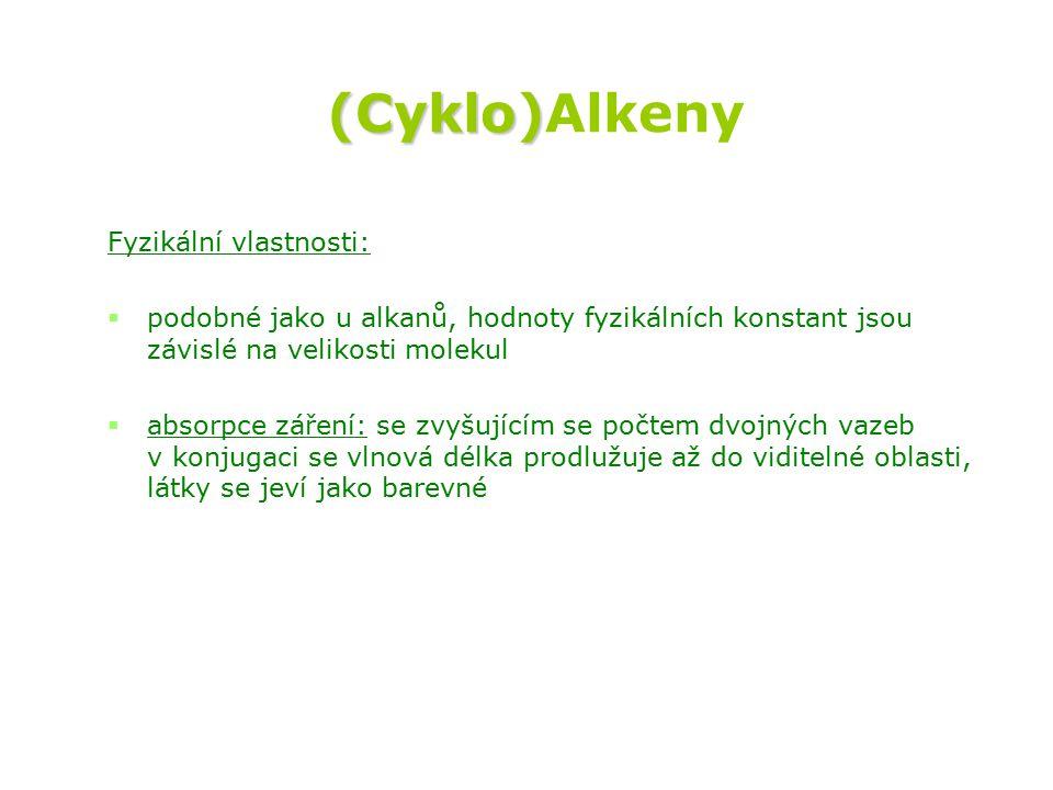 (Cyklo) (Cyklo)Alkeny Fyzikální vlastnosti:   podobné jako u alkanů, hodnoty fyzikálních konstant jsou závislé na velikosti molekul   absorpce záření: se zvyšujícím se počtem dvojných vazeb v konjugaci se vlnová délka prodlužuje až do viditelné oblasti, látky se jeví jako barevné