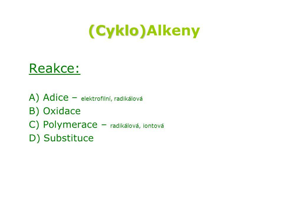 (Cyklo) (Cyklo)Alkeny Reakce: A) Adice – elektrofilní, radikálová B) Oxidace C) Polymerace – radikálová, iontová D) Substituce
