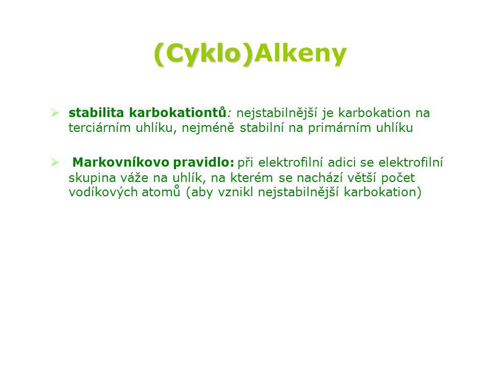 (Cyklo) (Cyklo)Alkeny   stabilita karbokationtů: nejstabilnější je karbokation na terciárním uhlíku, nejméně stabilní na primárním uhlíku   Markov