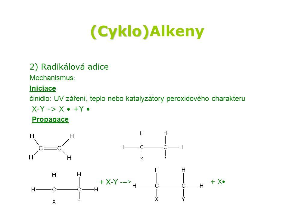 (Cyklo) (Cyklo)Alkeny 2) Radikálová adice Mechanismus : Iniciace činidlo: UV záření, teplo nebo katalyzátory peroxidového charakteru X-Y -> X +Y Propa