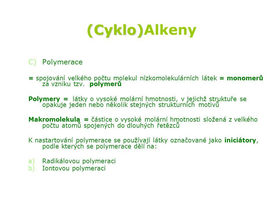 (Cyklo) (Cyklo)Alkeny C) C)Polymerace = spojování velkého počtu molekul nízkomolekulárních látek = monomerů za vzniku tzv.