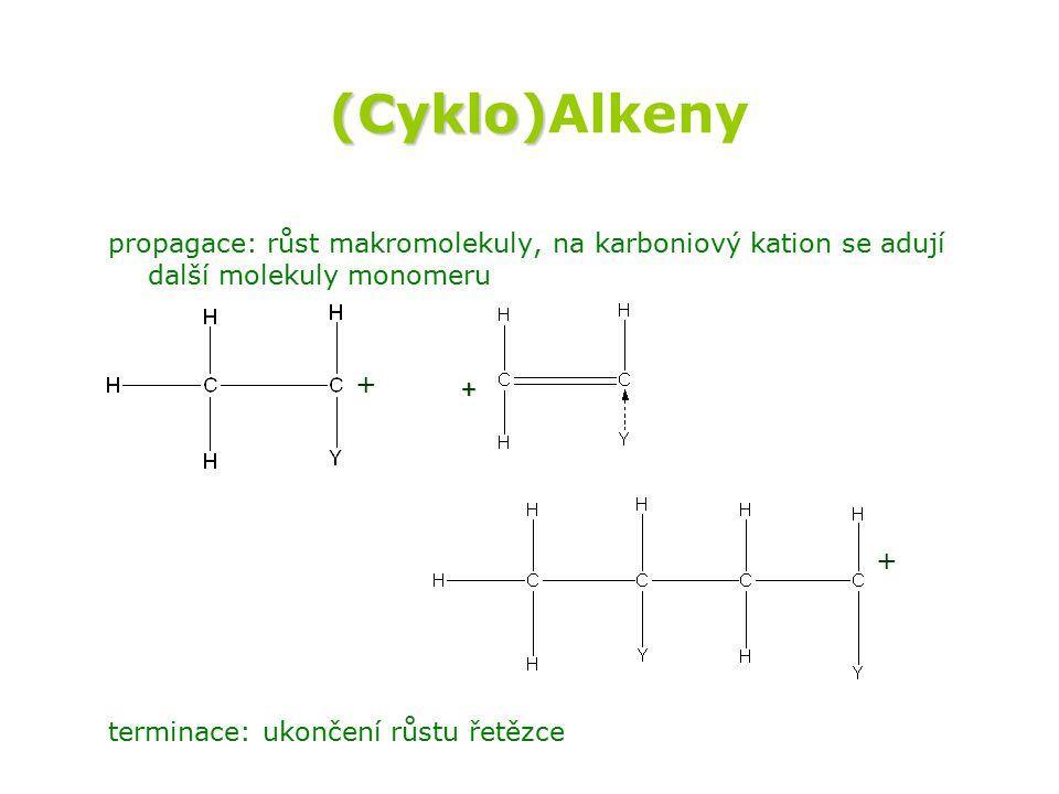(Cyklo) (Cyklo)Alkeny propagace: růst makromolekuly, na karboniový kation se adují další molekuly monomeru + ----> terminace: ukončení růstu řetězce +