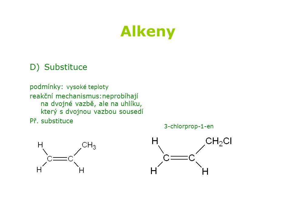Alkeny D) Substituce podmínky: vysoké teploty reakční mechanismus:neprobíhají na dvojné vazbě, ale na uhlíku, který s dvojnou vazbou sousedí Př.