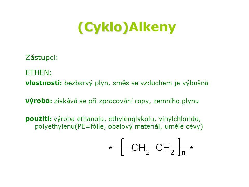 (Cyklo) (Cyklo)Alkeny Zástupci: ETHEN: vlastnosti: bezbarvý plyn, směs se vzduchem je výbušná výroba: získává se při zpracování ropy, zemního plynu použití: výroba ethanolu, ethylenglykolu, vinylchloridu, polyethylenu(PE=fólie, obalový materiál, umělé cévy) biologický význam: nejjednodušší rostlinný hormon, urychluje zrání ovoce, ovlivňuje odbourávání chlorofylu, opadávání listů a květů