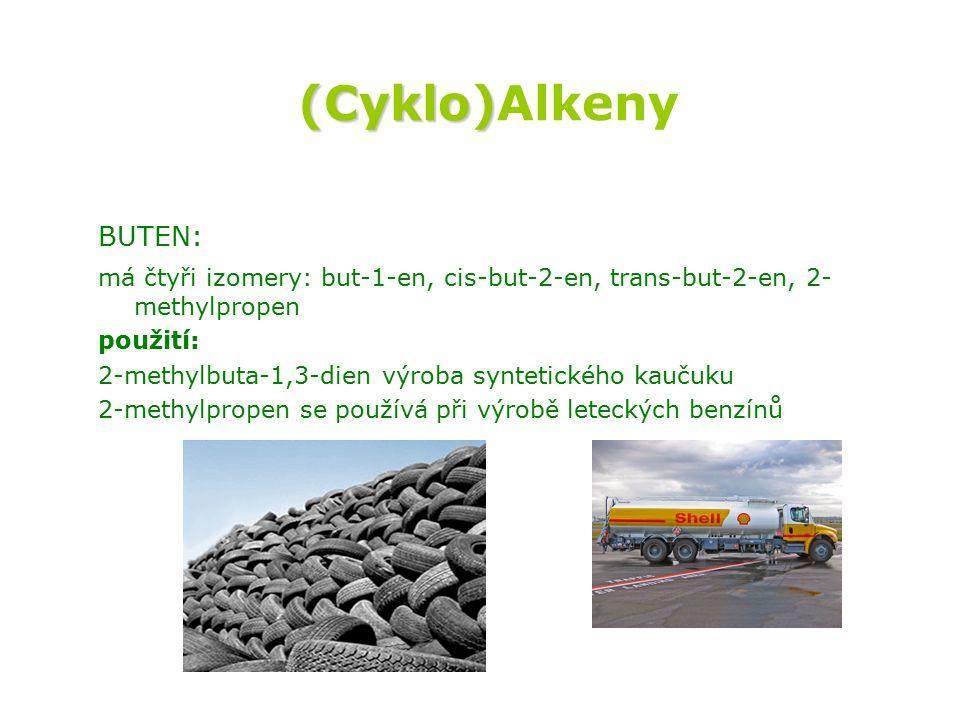(Cyklo) (Cyklo)Alkeny BUTEN: má čtyři izomery: but-1-en, cis-but-2-en, trans-but-2-en, 2- methylpropen použití: 2-methylbuta-1,3-dien výroba syntetického kaučuku 2-methylpropen se používá při výrobě leteckých benzínů