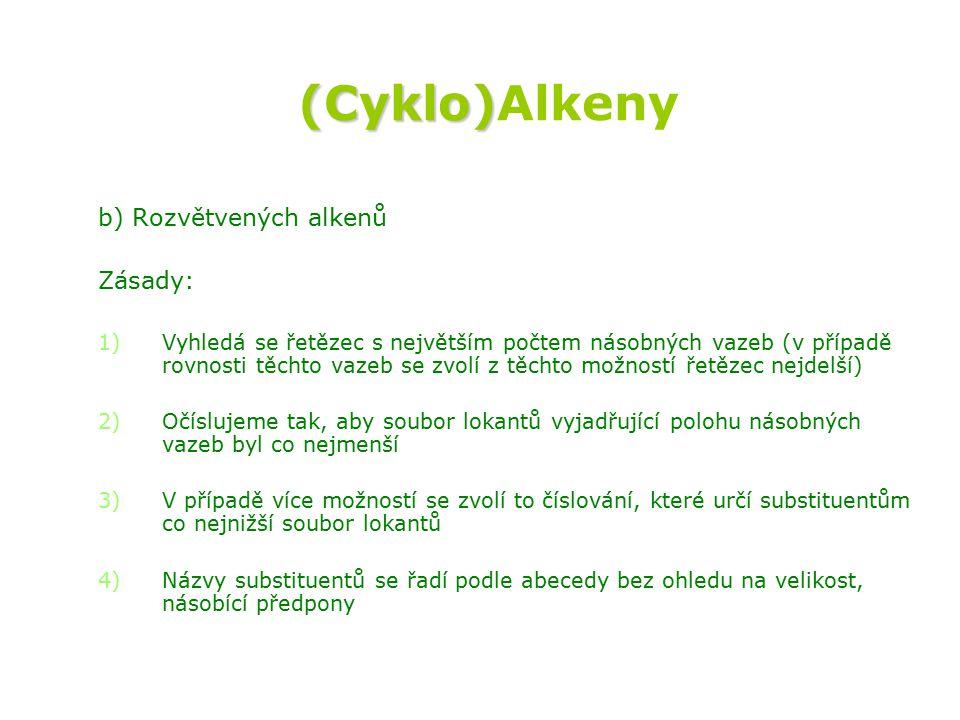(Cyklo) (Cyklo)Alkeny b) Rozvětvených alkenů Zásady: 1) 1)Vyhledá se řetězec s největším počtem násobných vazeb (v případě rovnosti těchto vazeb se zv