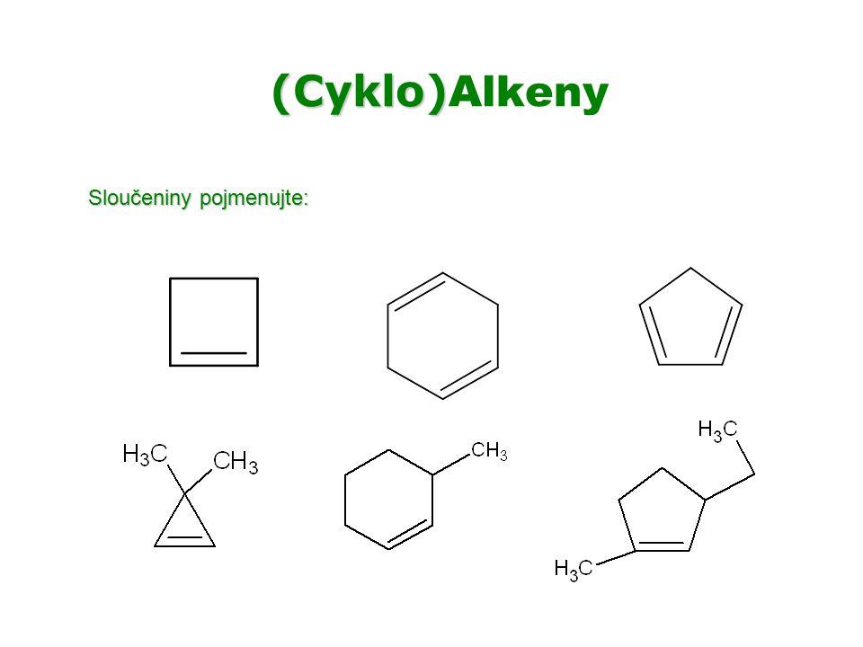 (Cyklo) (Cyklo) Alkeny Sloučeniny pojmenujte: