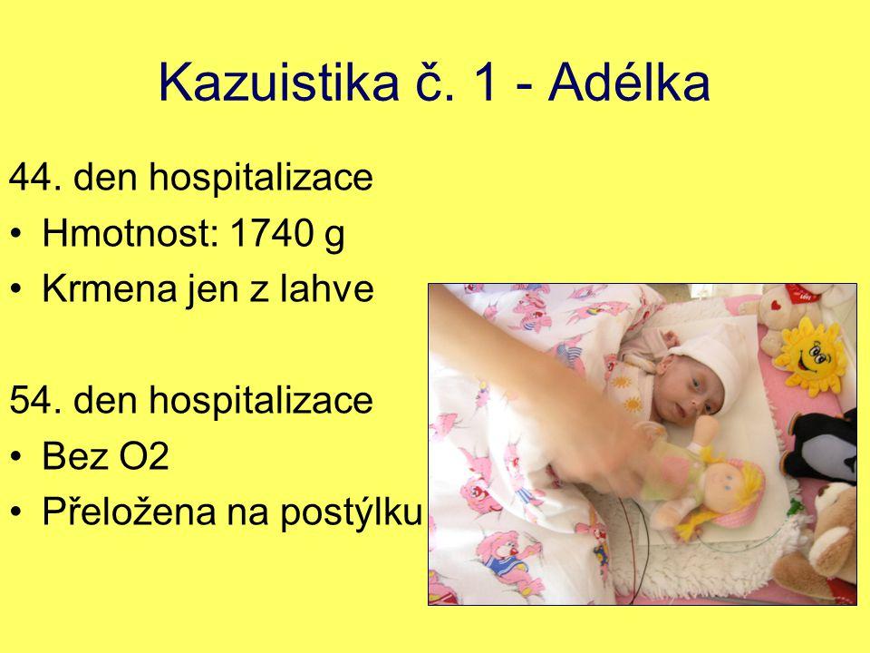 Kazuistika č.1 - Adélka 44. den hospitalizace Hmotnost: 1740 g Krmena jen z lahve 54.