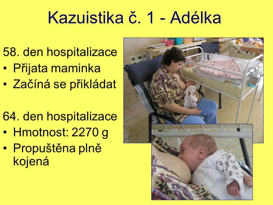 Kazuistika č.1 - Adélka 58. den hospitalizace Přijata maminka Začíná se přikládat 64.