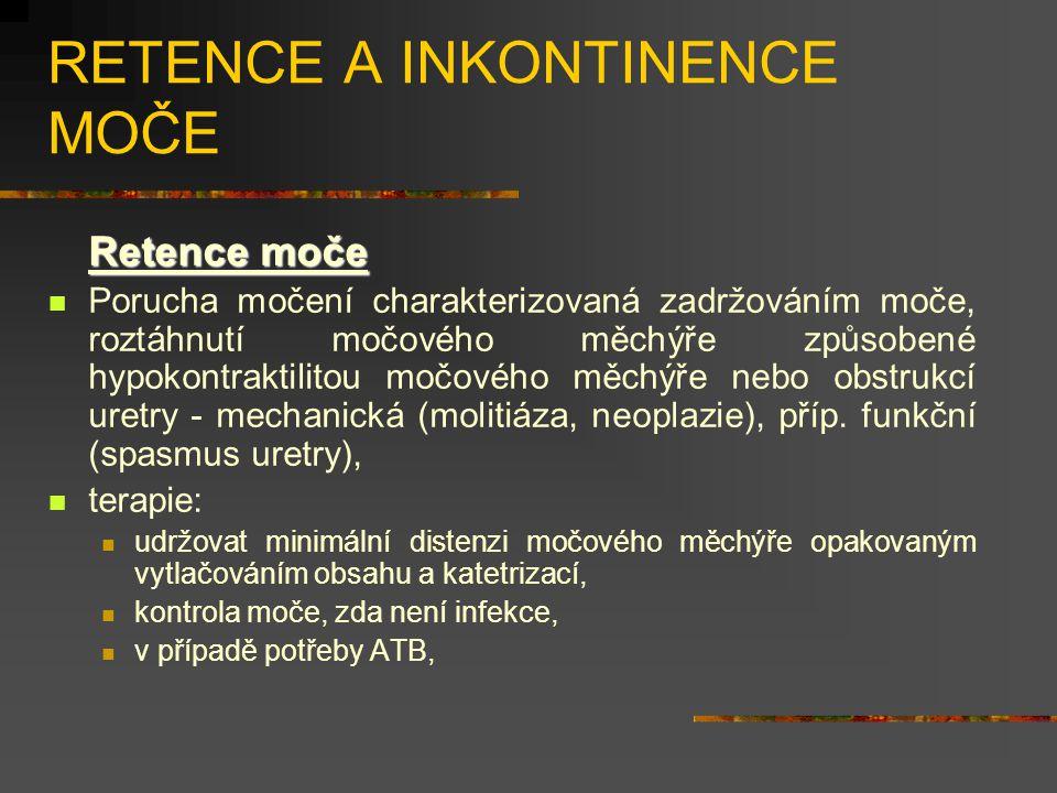 RETENCE A INKONTINENCE MOČE Retence moče Porucha močení charakterizovaná zadržováním moče, roztáhnutí močového měchýře způsobené hypokontraktilitou močového měchýře nebo obstrukcí uretry - mechanická (molitiáza, neoplazie), příp.
