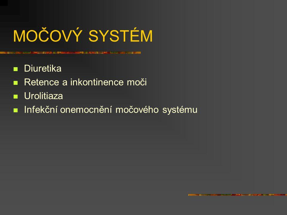 MOČOVÝ SYSTÉM Diuretika Retence a inkontinence moči Urolitiaza Infekční onemocnění močového systému